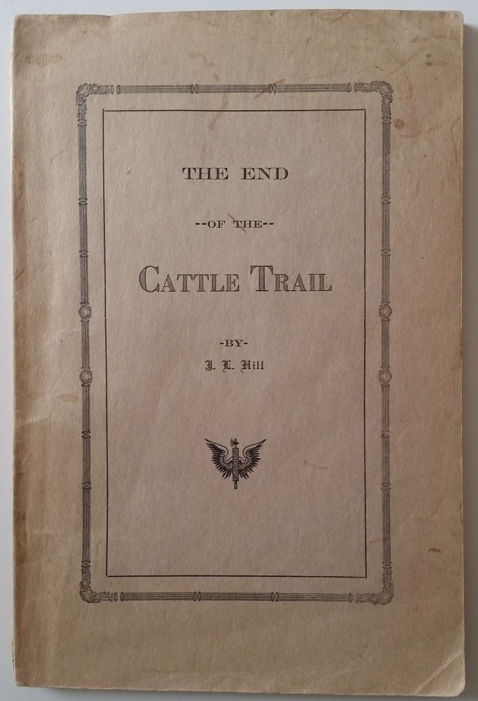 The End of the Cattle Trail. J. L. Hill.