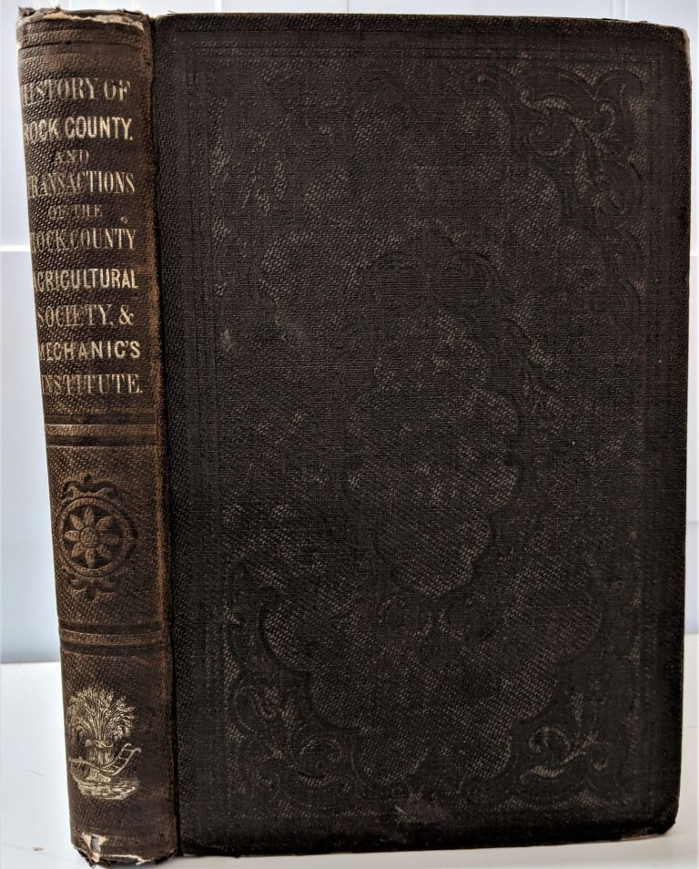 History of Rock County and Transactions of the Rock County Agricultural Society and Mechanics' Institute. Orrin Guernsey, Josiah F. Willard.