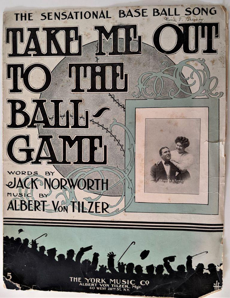 The Sensational Base Ball Song. Take me Out to the Ball Game. Words by Jack Norworth, Music by Albert Von Tilzer. Baseball.