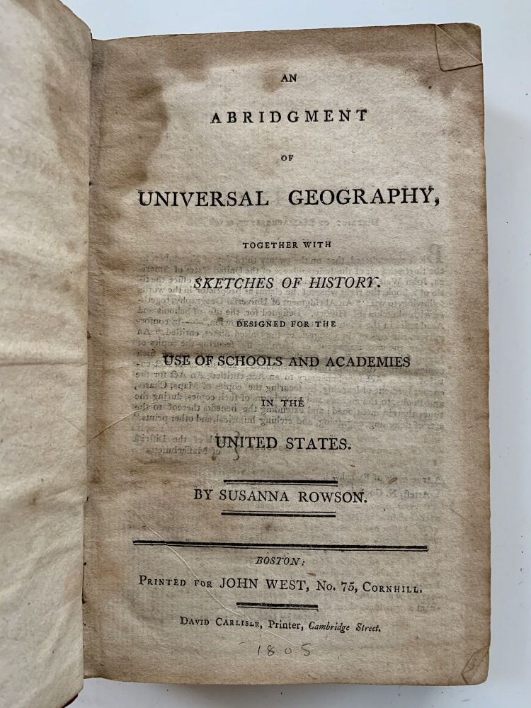 An Abridgment of Universal Geography, Together With Sketches of History. Designed for the Use of Schools And Academies In The United States. Susanna Rowson, Haswell.