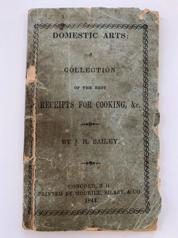 Domestic Arts: A Collection of the Best Receipts For Cooking, &c. J. H. Bailey.