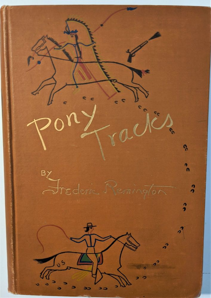 Pony Tracks. Written and Illustrated by Frederic Remington. Frederic Remington.