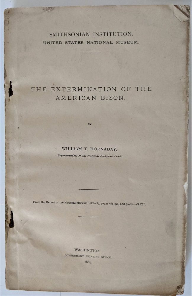 The Extermination of the American Bison. William T. Hornaday.