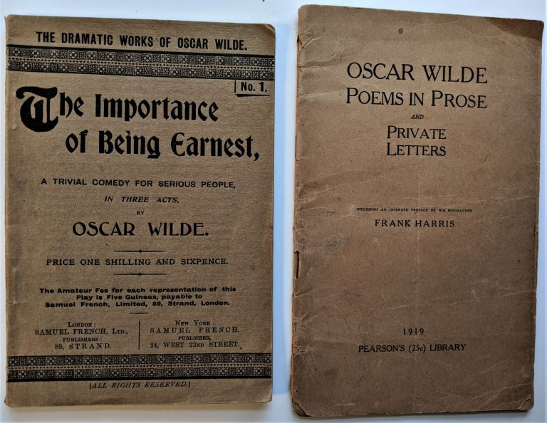 The Importance of Being Earnest, a Trivial Comedy for Serious People, in Three Acts. London and New York: Samuel French, ca. 1900. WITH: Oscar Wilde Poems in Prose and Private Letters. Including an Intimate Preface by Frank Harris. (New York ?): Pearson's (25c) Library,1919. Oscar Wilde.