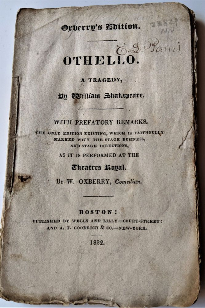 Othello. A Tragedy, with Prefatory Remarks. The Only Edition Existing, which is Faithfully Marked with the Stage Business, and Stage Directions, as it was Performed at the Theatres Royal. By W. Oxberry, Comedian. Boston: Published by Wells and Lilly and A. T. Goodrich & Co, New York, 1822. William Shakespeare.