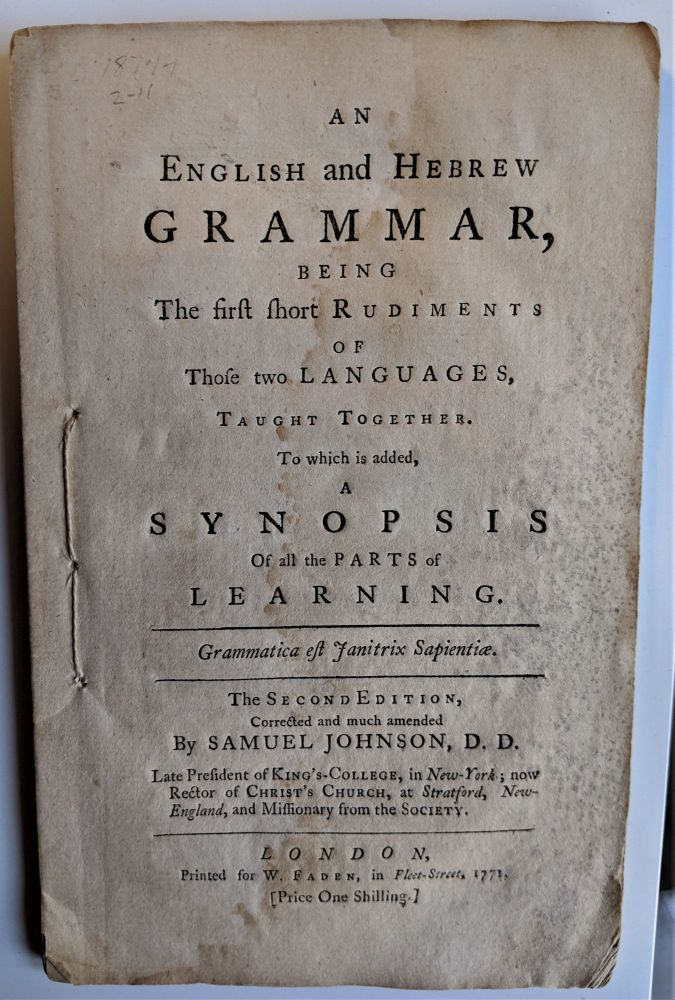 An English and Hebrew grammar, being the first short rudiments of those two languages, taught together. To which is added, a synopsis of all the parts of learning. Samuel D. D. Johnson.