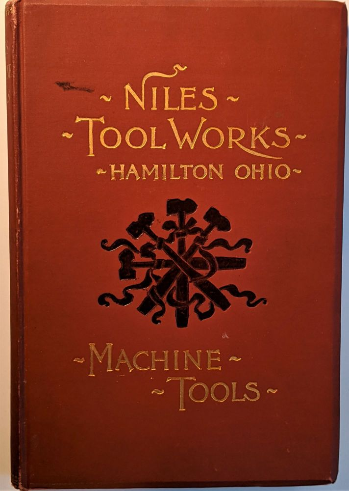 Catalogue of the Niles Tool Works, Manufacturers of Iron and Steel Working Machinery, Railway, Car, Boiler Machine Shop Equipment. Trade Catalogue: Railroads.