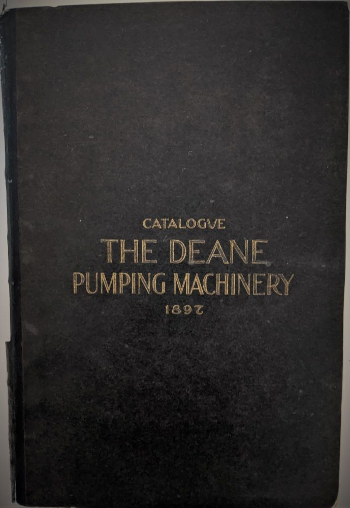 The Deane Steam and Power Pumps and Pumping Machinery. Trade Catalogue: Steam Pumps.