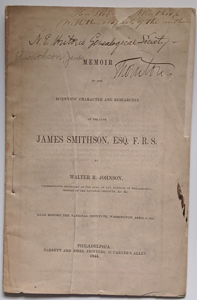 Memoir on the Scientific Character and Researches of the Late James Smithson, Esq. F.R.S. Philadelphia: Barrett and Jones, Printers, 1844. Smithsonian Institution, Walter R. Johnson.