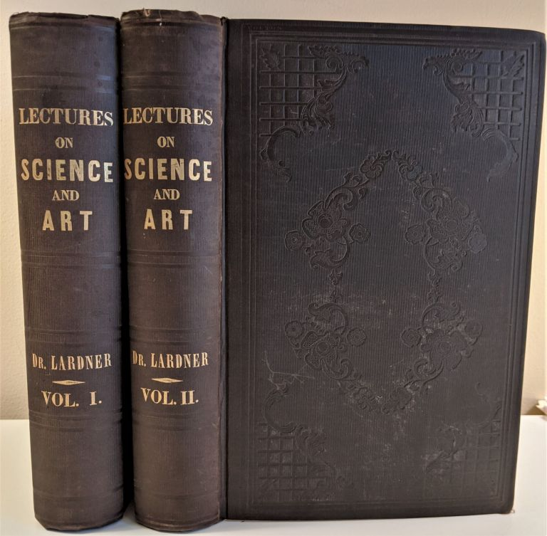 Popular Lectures on Science and Art; Delivered in the Principal Cities and Towns of the United States. Dionysius Lardner.