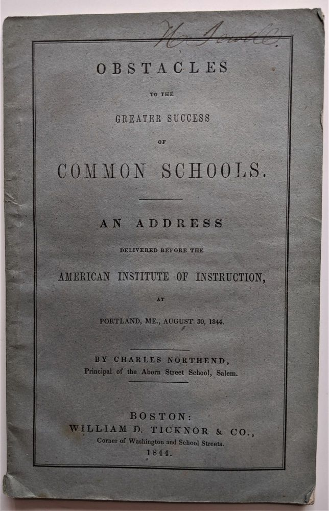Obstacles to the Greater Success of Common Schools, An Address Delivered before the American Institute of Instruction, at Portland, ME., August 30, 1844. Charles Northend.