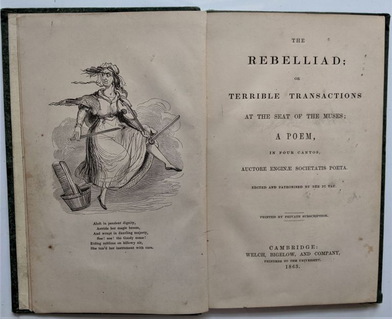 The Rebelliad: or Terrible Transactions at the Seat of the Muses; a Poem in Four Cantos, Auctore Enginae Societatis Poeta. Edited and Patronised by Pi Tau. Augustus Peirce.