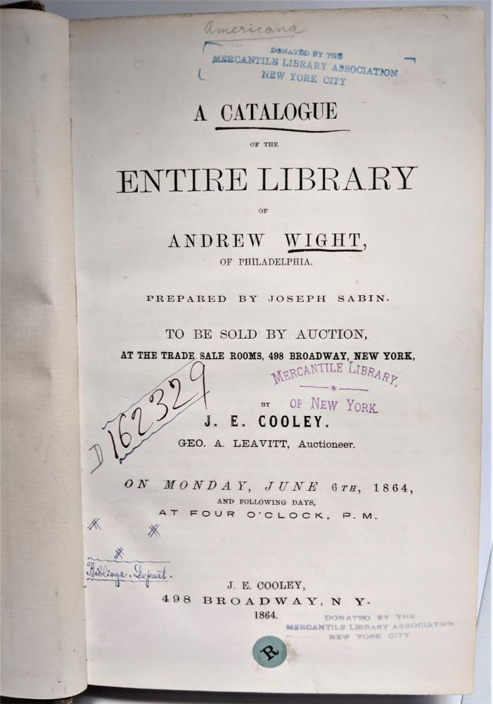 A Catalogue of the Entire Library. Prepared by Joseph Sabin. Geo. A. Leavitt, Auctioneer. Andrew Wight.