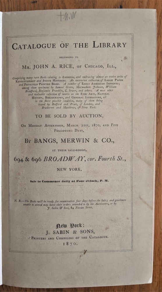 Catalogue of the Library Belonging to Mr. John A. Rice, of Chicago Ill. By Bangs, Merwin & Co. John A. Rice.