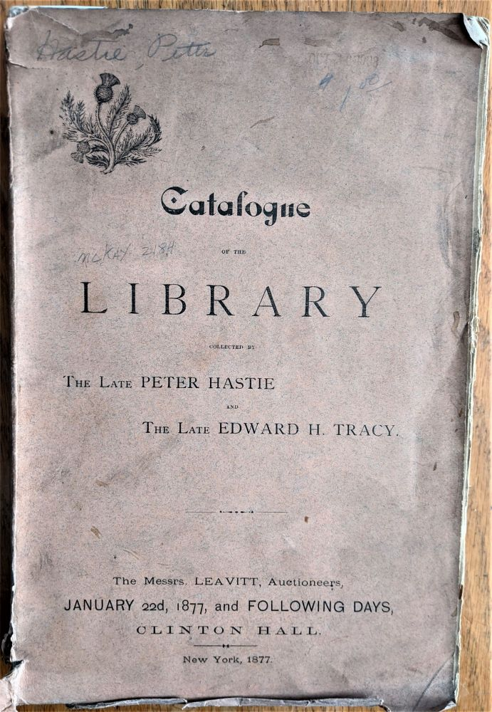 Catalogue of a Library, Constituting the Collections of the Late Peter Hastie and the Late Edward H. Tracy. Peter Hastie, Edward J. Tracy.