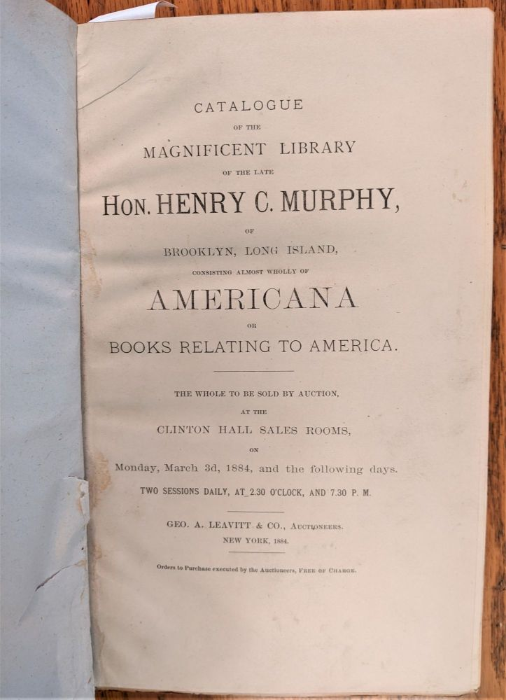 Catalogue of the Magnificent Library of the Late Hon. Henry C. Murphy, of Brooklyn, Long Island, Consisting Almost Wholly of AMERICANA or Books Relating to America. Henry C. Murphy.
