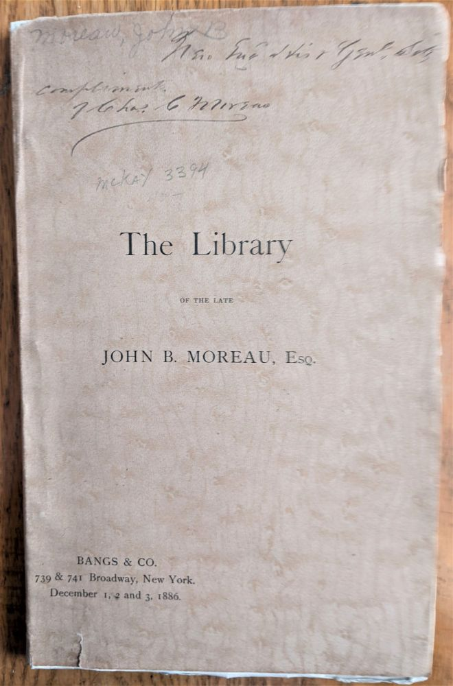 Catalogue of the Valuable and Interesting Library of the Late John B. Moreau, Esq. Comprising a Carefully Selected Collection of Americana, Standard Literature, Privately Printed Books; Works Relating to New York City; Curiosa; Extra Illustrated Works, &c. John B. Moreau.