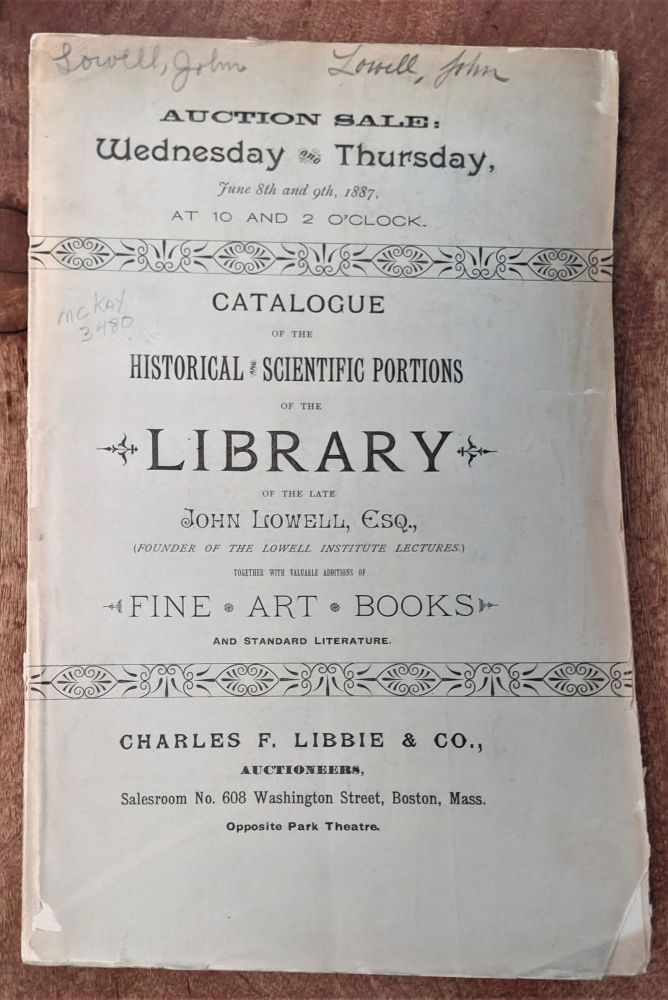 Catalogue of the Historical & Scientific Portions of the Library of the Late John Lowell, Esq., (Founder of the Lowell Institute Lectures). Together with Valuable Additions of Fine Art Books and Standard Literature. John Lowell.
