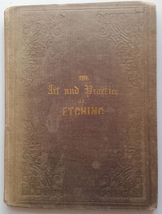 The Art and Practice of Etching; with Directions for other Methods of Light and Entertaining...