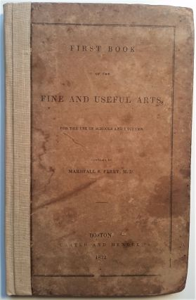 First Book of the Fine and Useful Arts, for the Use of Schools and Lyceums. Marshall S. Perry