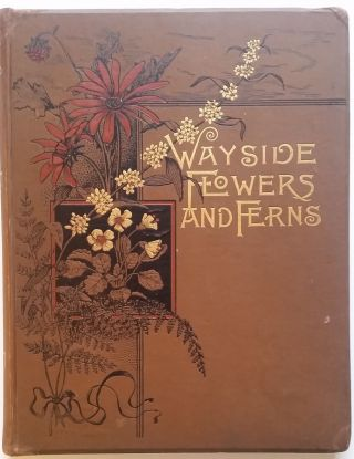 Wayside Flowers and Ferns. From Original Water-Colo Drawings by Isaac Sprague. Descriptive Text...