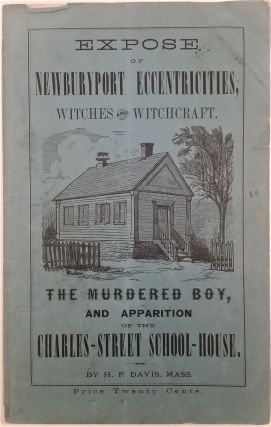 Expose of Newburyport Eccentricities, Witches and Witchcraft. The Murdered Boy and Apparition of...
