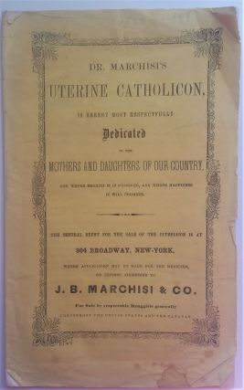 Dr. Marchisi's Uterine Catholicon, is Hereby Most Respectfully Dedicated to the Mothers and...