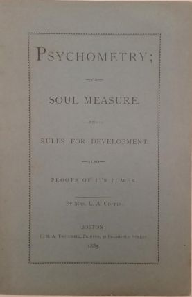 Psychometry; or Soul Measure, and Rules for Development. Also Proofs of its Power. Mrs. L. A....