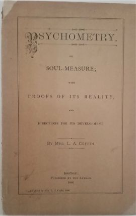 Psychometry, or Soul Measure; with Proofs of its Reality and Directions and Development. Mrs. L....