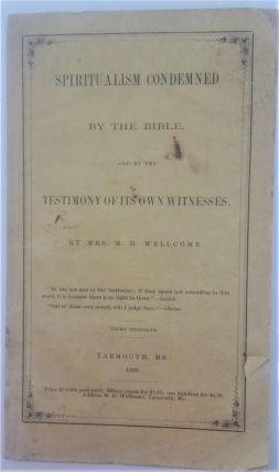 Spiritualism Condemned by the Bible, and by Testimony of its own Witnesses. Mrs. M. D. Wellcome