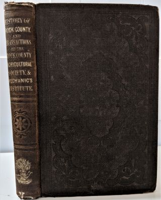 History of Rock County and Transactions of the Rock County Agricultural Society and Mechanics'...