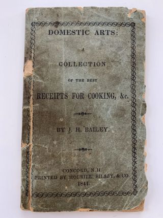 Domestic Arts: A Collection of the Best Receipts For Cooking, &c. J. H. Bailey