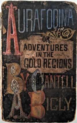 Aurifodina; or, Adventures in the Gold Region. By Cantell A. Bigly. George Washington Peck