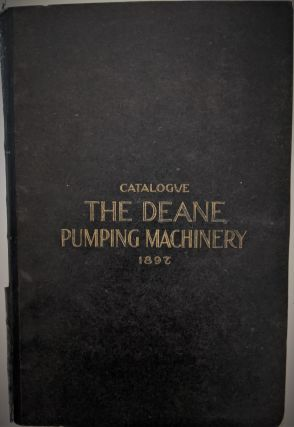 The Deane Steam and Power Pumps and Pumping Machinery. Trade Catalogue: Steam Pumps