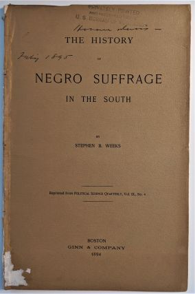 The History of Negro Suffrage in the South. Stephen B. Weeks