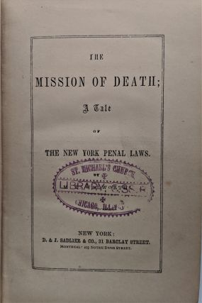 The Mission of Death; a Tale of the New York Penal Laws. M. T. Walworth