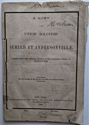 A List of the Union Soldiers Buried at Andersonville. Copied from the Official Record in the...