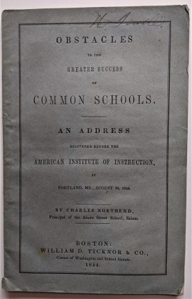Obstacles to the Greater Success of Common Schools, An Address Delivered before the American...
