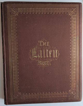 The Fallen Brave: A Biographical Memorial of the American Officers who have Given their Lives for the Preservation of The Union.