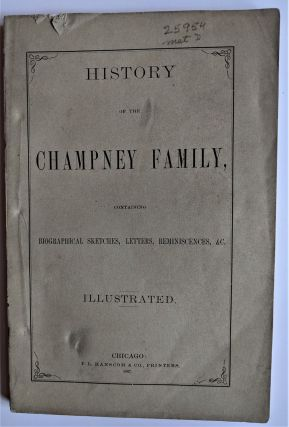 History of the Champney Family, Containing Biographical Sketches, Letters, Reminiscences, &c. Illustrated.