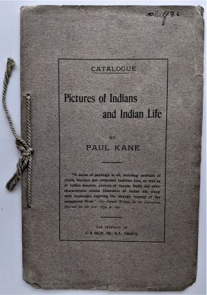Catalogue of Pictures of Indians and Indian Life. Paul Kane