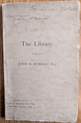 Catalogue of the Valuable and Interesting Library of the Late John B. Moreau, Esq. Comprising a...