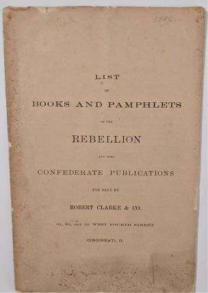 List of Books and Pamphlets on the Rebellion and some Confederate Publications for Sale....