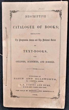 Descriptive Catalogue of Books; Embracing the Progressive Series and the National Series of Text...